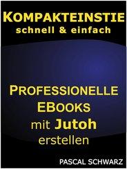 Kompakteinstieg: schnell & einfach Professionelle EBooks mit Jutoh erstellen (eBook, ePUB)