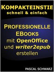 Kompakteinstieg: Professionelle EBooks erstellen mit OpenOffice und writer2epub (eBook, ePUB)