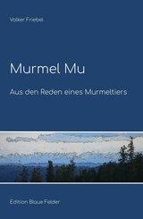 Murmel Mu - Aus den Reden eines Murmeltiers (eBook, ePUB)