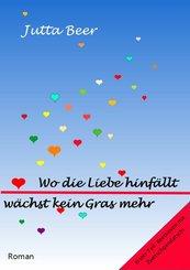 Wo die Liebe hinfällt, wächst kein Gras mehr (eBook, ePUB)