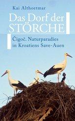 Das Dorf der Störche. Cigoc. Naturparadies in Kroatiens Save-Auen (eBook, ePUB)