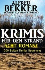 1000 Seiten Thriller Spannung - Alfred Bekker Krimis für den Strand (eBook, ePUB)