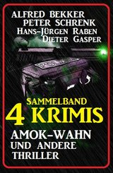 Sammelband 4 Krimis: Amok-Wahn und andere Thriller (eBook, ePUB)