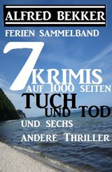 Sammelband 7 Krimis: Tuch und Tod und sechs andere Thriller auf 1000 Seiten (eBook, ePUB)