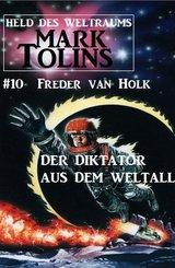 Der Diktator aus dem Weltall: Mark Tolins - Held des Weltraums #10 (eBook, ePUB)