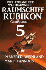 Großband Raumschiff Rubikon 5 - Vier Romane der Weltraumserie (eBook, ePUB)