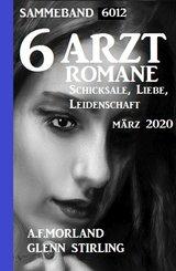 6 Arztromane Sammelband 6012 Schicksale, Liebe Leidenschaft März 2020 (eBook, ePUB)