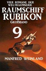 Raumschiff Rubikon Großband 9 - Vier Romane der Weltraumserie (eBook, ePUB)