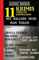 Mit Killern muss man teilen: Thriller Sammelband 11 Krimis (eBook, ePUB)