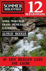 In den Bergen lebt die Liebe: Sommer Bibliothek 12 Bergromane (eBook, ePUB)