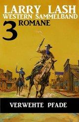 Verwehte Pfade: Larry Lash Western Sammelband 3 Romane (eBook, ePUB)