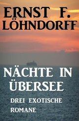 Nächte in Übersee: Drei exotische Romane (eBook, ePUB)