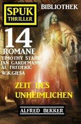 Zeit des Unheimlichen: Spuk Thriller Bibliothek 14 Romane (eBook, ePUB)