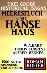 Drei große Historical Sagas: Meeresfluch und Hansehaus (eBook, ePUB)