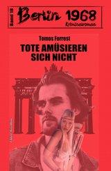 Tote amüsieren sich nicht Berlin 1968 Kriminalroman Band 18 (eBook, ePUB)