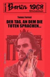 Der Tag, an dem die Toten sprachen... Berlin 1968 Kriminalroman Band 19 (eBook, ePUB)