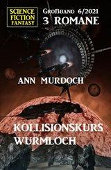 Kollisionskurs Wurmloch: Science Fiction Fantasy Großband 3 Romane 6/2021 (eBook, ePUB)