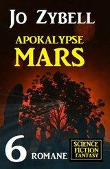 Apokalypse Mars: 6 Romane Science Fiction Fantasy (eBook, ePUB)