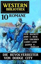 Die Revolverreiter von Dodge City: Western Bibliothek 10 Romane (eBook, ePUB)