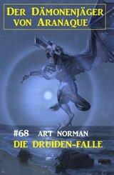 Die Druiden-Falle: Der Dämonenjäger von Aranaque 68 (eBook, ePUB)