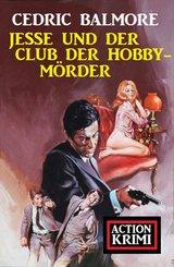 ?Jesse und der Club der Hobby-Mörder: Action Krimi (eBook, ePUB)