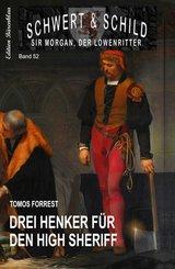 Drei Henker für den High Sheriff: Schwert und Schild - Sir Morgan, der Löwenritter Band 52 (eBook, ePUB)