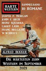 Die härtesten zehn Western im September 2021: Harte Western Sammelband 10 Romane (eBook, ePUB)