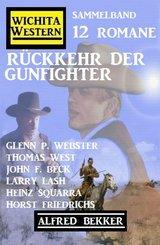 Rückkehr der Gunfighter: Wichita Western Sammelband 12 Romane (eBook, ePUB)