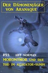 ?Moronthor und der Tod im Alligator-Sumpf: Der Dämonenjäger von Aranaque 93 (eBook, ePUB)