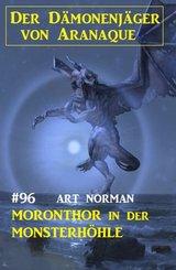 Moronthor in der Monsterhöhle: Der Dämonenjäger von Aranaque 96 (eBook, ePUB)