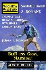 Beiß ins Gras, Marshal!  Wichita Western Sammelband 7 Romane (eBook, ePUB)