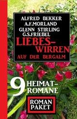 Liebeswirren auf der Bergalm: Roman Paket 9 Heimatromane (eBook, ePUB)