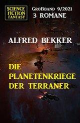 Die Planetenkriege der Terraner: Science Fiction Fantasy Großband 3 Romane 9/2021 (eBook, ePUB)