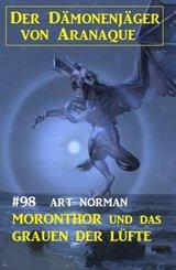 ?Moronthor und das Grauen der Lüfte: Der Dämonenjäger von Aranaque 98 (eBook, ePUB)