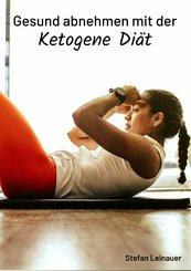 Gesund abnehmen mit der Ketogene Diät (eBook, ePUB)
