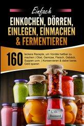 Einfach Einkochen, Dörren, Einlegen, Einmachen & Fermentieren (eBook, ePUB)