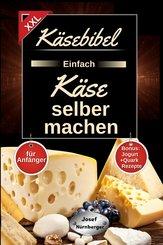 Käsebibel XXL - Einfach Käse selber machen für Anfänger! (eBook, ePUB)