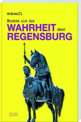 Nichts als die Wahrheit über Regensburg (eBook, ePUB)