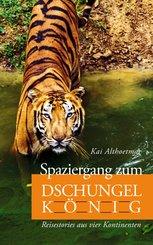 Spaziergang zum Dschungelkönig. Reisestories aus vier Kontinenten (eBook, ePUB)