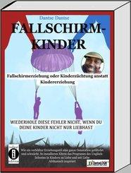 Fallschirmkinder. Fallschirmerziehung oder Kinderzüchtung anstatt Kindererziehung (eBook, ePUB)