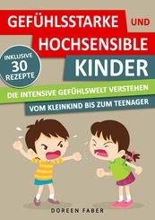 GEFÜHLSSTARKE & HOCHSENSIBLE KINDER - die intensive Gefühlswelt verstehen : vom Kleinkind bis zum Teenager (eBook, ePUB)