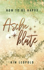 how to be happy: Ascheblüte (New Adult Romance) (eBook, ePUB)