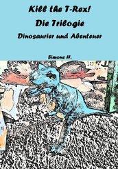 Kill the T-Rex! Die Trilogie (eBook, ePUB)