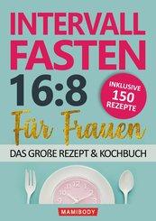 Intervallfasten 16:8 für Frauen - das große Rezept & Kochbuch: 150 Rezepte um gesund abzunehmen ohne Hunger & Verzicht (eBook, ePUB)