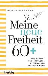 Meine neue Freiheit 60+ (eBook, ePUB)