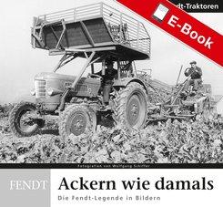 Ackern wie damals - Fendt Traktoren (eBook, PDF)