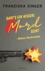 Darf´s ein bisserl Mord sein - Wahre Verbrechen (eBook, ePUB)