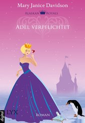 Alaskan Royals - Adel verpflichtet (eBook, ePUB)
