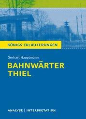Bahnwärter Thiel von Gerhart Hauptmann. Textanalyse und Interpretation mit ausführlicher Inhaltsangabe und Abituraufgaben mit Lösungen. (eBook, PDF)