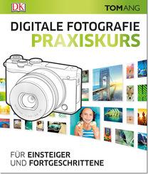 Digitale Fotografie. Praxiskurs - Für Einsteiger und Fortgeschrittene